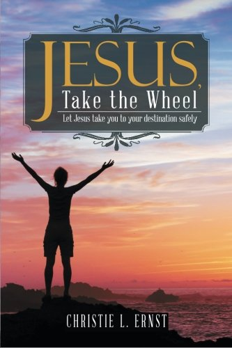 Jesus, Take the Wheel: Let Jesus take you to your destination safely