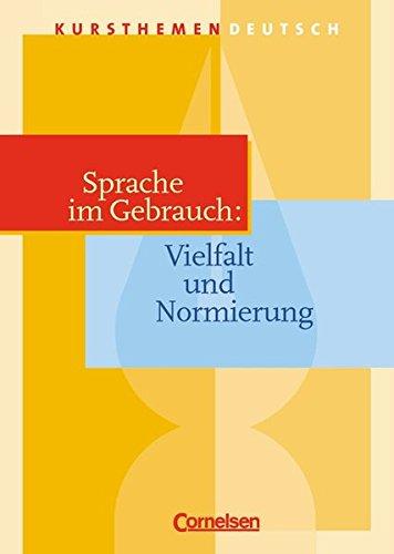 Kursthemen Deutsch, Sprache im Gebrauch: Vielfalt und Normierung