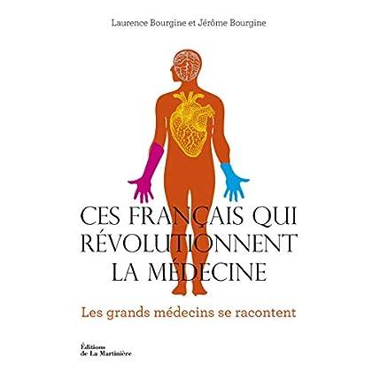 Ces Français qui révolutionnent la médecine. Les Grands médecins se racontent