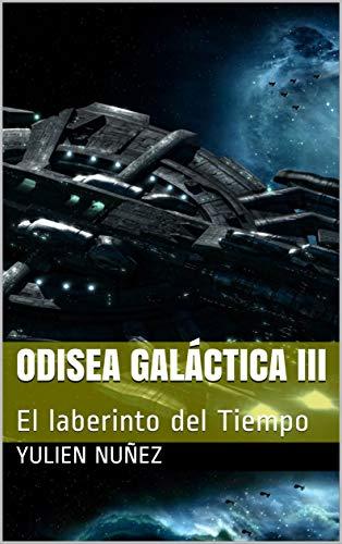 Odisea Galáctica III: El laberinto del Tiempo por YULIEN NUÑEZ
