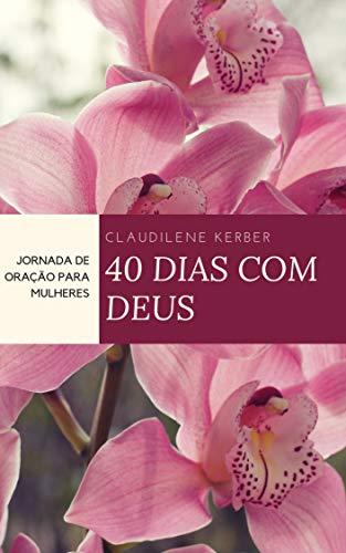 40 Dias Com Deus: Jornada de Oração Para Mulheres (Portuguese Edition)
