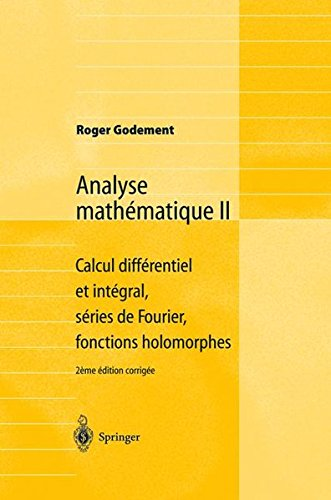 Analyse mathmatique II : Calcul diffrentiel et intgral, sries de Fourier, fonctions holomorphes