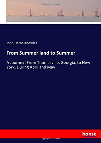 from-summer-land-to-summer-a-journey-ffrom-thomasville-georgia-to-new-york-during-april-and-may