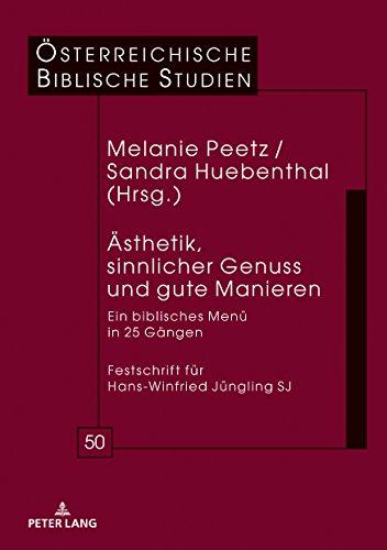 Ästhetik, sinnlicher Genuss und gute Manieren: Ein biblisches Menü in 25 Gängen Festschrift für Hans-Winfried Jüngling SJ (Österreichische Biblische Studien, Band 50)