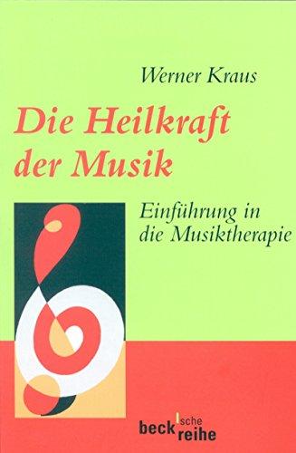Die Heilkraft der Musik: Einführung in die Musiktherapie (Beck\'sche Reihe 1260)