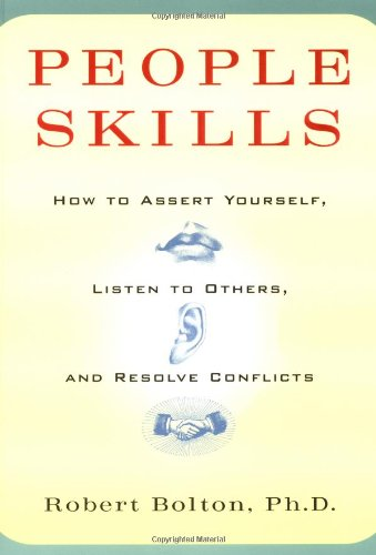 People Skills: How to Assert Yourself, Listen to Others and Resolve Conflicts