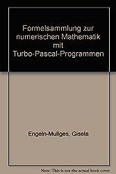 Formelsammlung zur numerischen Mathematik mit Turbo Pascal-Programmen