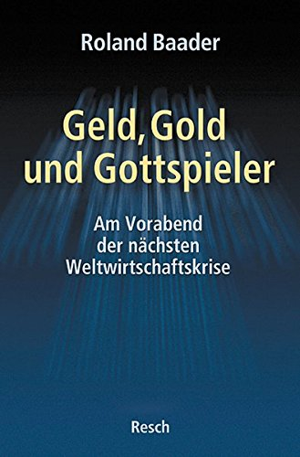 Geld, Gold und Gottspieler: Am Vorabend der nächsten Weltwirtschaftskrise (Politik, Recht, Wirtschaft und Gesellschaft)