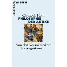 Philosophie der Antike: Von den Vorsokratikern bis Augustinus