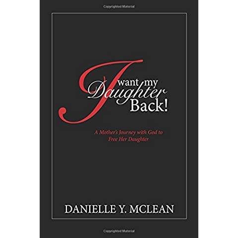 I Want My Daughter Back: A Mother's Journey With God to Free Her Daughter