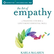 Art of Empathy: A Training Course in Life's Most Essential Skill