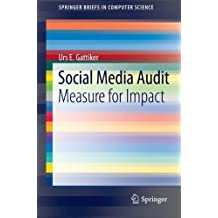Social Media Audit: Measure for Impact (SpringerBriefs in Computer Science) 2013 edition by Gattiker, Urs E. (2012) Taschenbuch