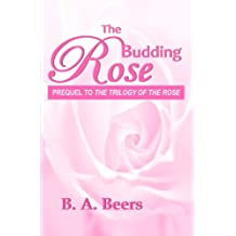 The Budding Rose: Prequel to 'The Trilogy of the Rose'