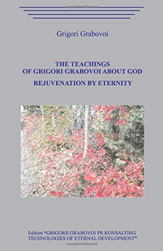 The Teachings of Grigori Grabovoi about God  Rejuvenation by Eternity