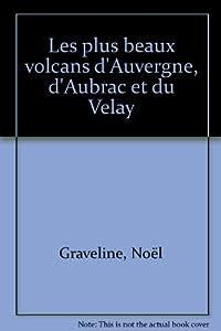 """Afficher """"Les plus beaux volcans d'Auvergne, d'Aubrac et du Velay"""""""