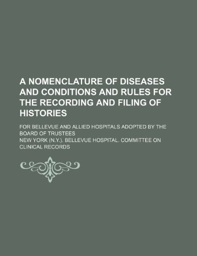 A Nomenclature of Diseases and Conditions and Rules for the Recording and Filing of Histories; For Bellevue and Allied Hospitals Adopted by the Board of Trustees