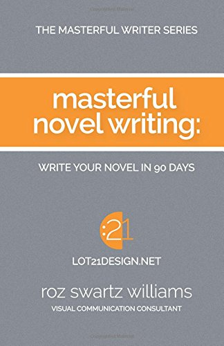Masterful Novel Writing: Write Your Novel in 90 Days: Volume 1 (The Masterful Writer Series)