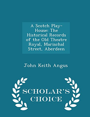 A Scotch Play-House: The Historical Records of the Old Theatre Royal, Marischal Street, Aberdeen - Scholar's Choice Edition