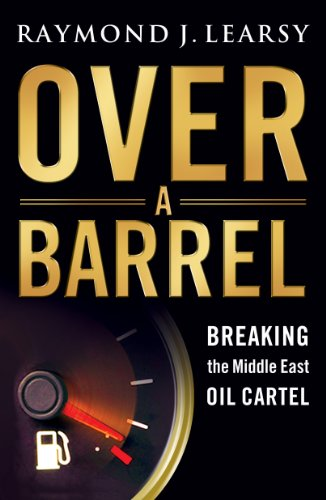 Over a Barrel: Breaking the Middle East Oil Cartel (English ...