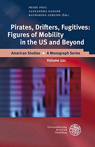 Pirates, Drifters, Fugitives: Figures of Mobility in the US and Beyond (American Studies, Band 221) (Hobo-figur)