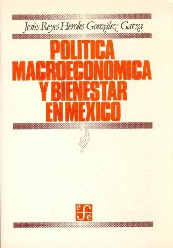 Politica macroeconomica y bienestar en Mexico (Economia) por Jesus Reyes Heroles