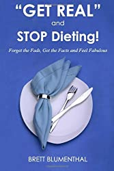 Get Real And Stop Dieting! by Brett Blumenthal (2009-08-02)