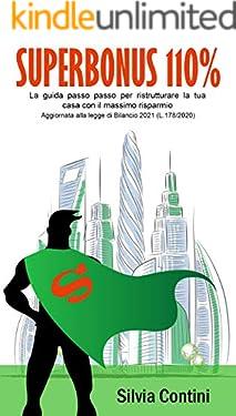 Superbonus 110%: La guida passo passo per ristrutturare la tua casa con il massimo risparmio. Aggiornata alla legge di Bilancio 2021 (L.178/2020)
