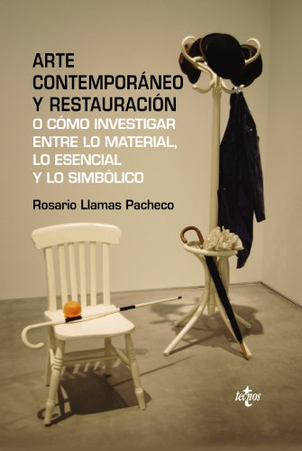 Arte contemporáneo y restauración : o cómo investigar entre lo material, lo esencial y lo simbólico