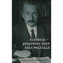 Einstein: Gespräche über sein Weltbild