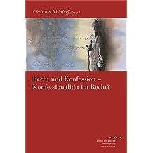 """Recht und Konfession - Konfessionalität im Recht? (Schriftenreihe des Käte Hamburger Kollegs """"Recht als Kultur"""")"""