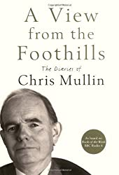 A View from the Foothills: The Diaries of Chris Mullin by Chris Mullin (2009-03-02)
