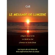 Voyage Astral - Le Message de Lumière: L'Espoir dans la Vie, la Vérité en Soi, l'Amour en toute Chose - Les leçons de vie tirées de mes expériences hors du corps (Cell - Voyage Astral t. 1)