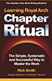 Learning Royal Arch Chapter Ritual: The Simple, Systematic and Successful Way to Master the Work