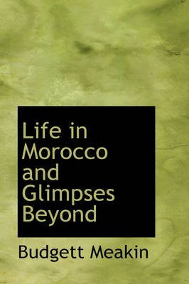 [(Life in Morocco and Glimpses Beyond)] [By (author) Budgett Meakin] published on (August, 2008)