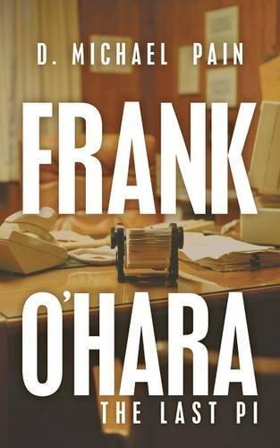 FRANK O'HARA-THE LAST PI by D. Michael Pain (2016-06-17)