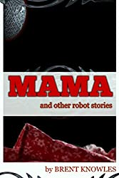 Mama: and Other Robot Stories (English Edition)