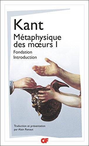 Métaphysique des moeurs : Tome 1, Fondation de la métaphysique des moeurs ; Introduction à la métaphysique des moeurs by