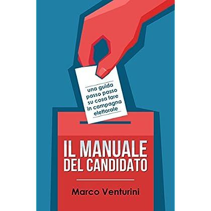 Il Manuale Del Candidato: Una Guida Passo Passo Su Cosa Fare In Campagna Elettorale