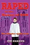 Raped in the House of God: The Murder of My Soul