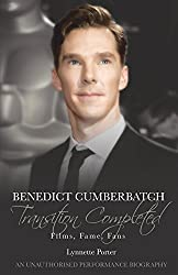 Benedict Cumberbatch, Transition Completed: Films, Fame, Fans by Lynnette Porter (2014-11-03)