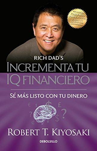Incrementa Tu IQ Fincanciero / Rich Dad's Increase Your Financial Iq: Get Smarte R with Your Money: Se Mas Listo Con Tu Dinero (Bestseller) por Robert T. Kiyosaki