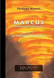 Marcus - les Aventures Enflammees - Livre 1 : le Tourbillon des Anciens
