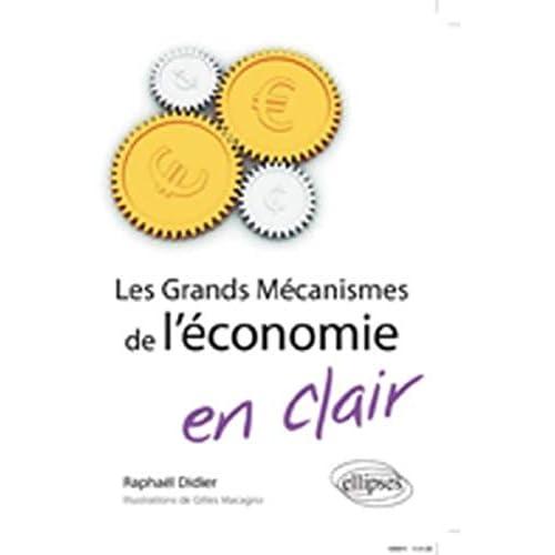 Les Grands Mécanismes de l'Economie en Clair