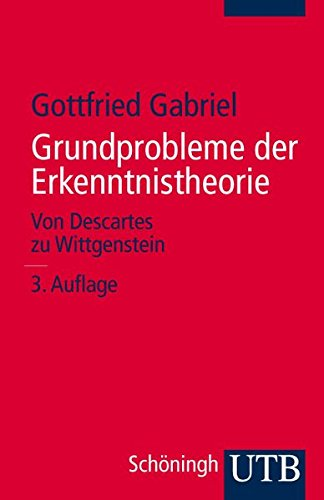 Grundprobleme der Erkenntnistheorie: Von Descartes zu Wittgenstein