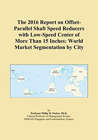 The 2016 Report on Offset-Parallel Shaft Speed Reducers with Low-Speed Center of More Than 15 Inches: World Market Segmentation by City