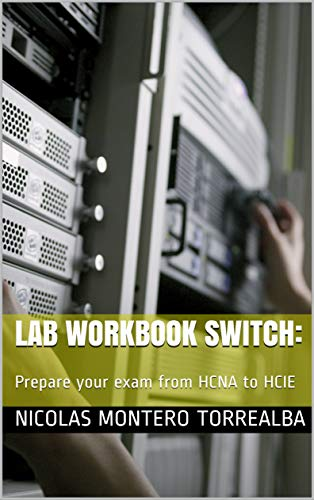 Lab Workbook Switch:: Prepare your exam from HCNA to HCIE (English Edition)