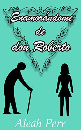 Enamorándome de don Roberto de Aleah Perr