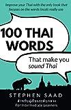 100 Thai Words That Make You Sound Thai: Thai For Intermediate Learners by Stephen Saad (2016-03-18)