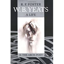 W. B. Yeats: A Life, Vol. 2: The Arch-Poet 1915-1939: Arch-poet 1915-1939 v. 2