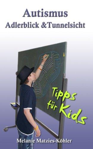 Autismus: Adlerblick und Tunnelsicht.: Tipps für Kids (Geschwister, Freunde, Mitschüler von Kindern/Jugendlichen im Autismus-Spektrum)